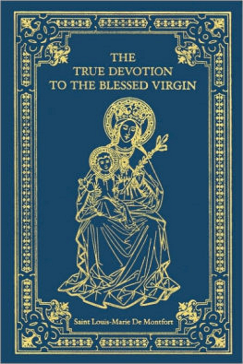 True Devotion to the Blessed Virgin Mary by De Montfort